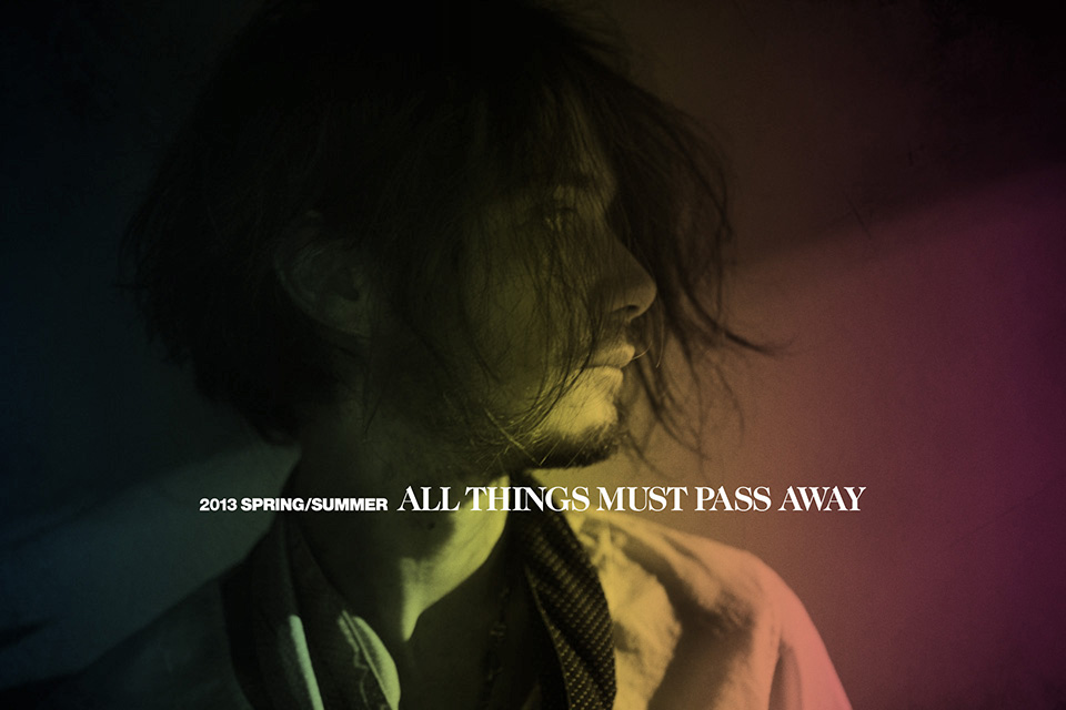 2013 SPRING/SUMMER ALL THINGS MUST PASS AWAY